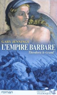 L'empire barbare. Volume 2, Théodoric le Grand