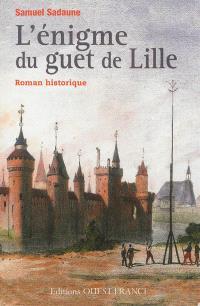 L'énigme du guet de Lille : roman historique