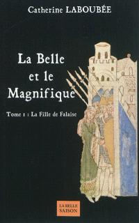 La belle et le Magnifique. Volume 1, La fille de Falaise