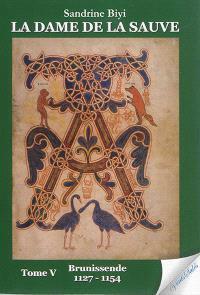La dame de La Sauve. Volume 5, Brunissende : 1127-1154 : roman historique