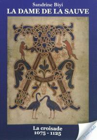 La dame de La Sauve. Volume 1, La croisade : 1075-1125 : roman historique