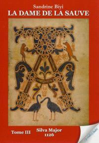 La dame de La Sauve. Volume 3, Silva Major : 1126 : roman historique