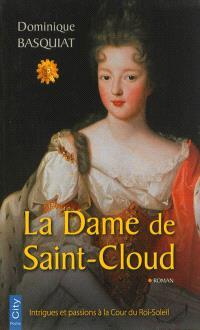 La dame de Saint-Cloud : intrigues et passions à la Cour du Roi-Soleil