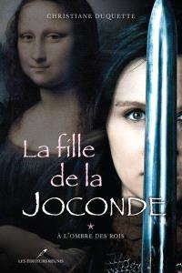 La fille de la Joconde. Volume 1, À l'ombre des rois