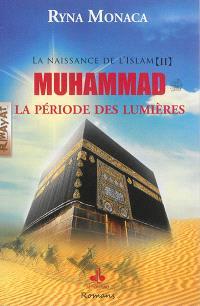 La naissance de l'islam. Volume 2, Muhammad : la période des lumières
