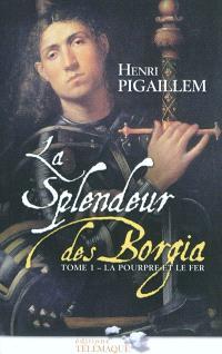 La splendeur des Borgia. Volume 1, La pourpre et le fer, 1489-1503