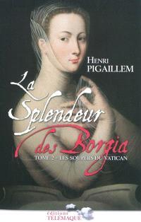 La splendeur des Borgia. Volume 2, Les soupers du Vatican, 1504-1588