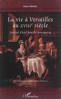 La vie à Versailles au XVIIIe siècle : journal d'une famille bourgeoise