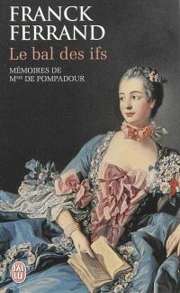 Le bal des ifs : mémoires de Mme de Pompadour