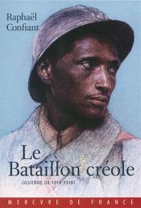 Le bataillon créole : guerre de 1914-1918