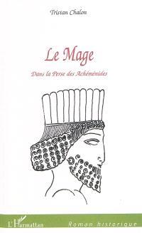 Le mage : dans la Perse des Achéménides
