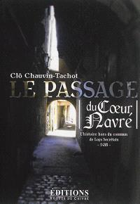 Le passage du Coeur Navré : l'histoire hors du commun de Loys Secrétain : 1488