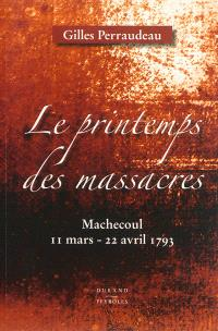 Le printemps des massacres : Machecoul, 11 mars-22 avril 1793