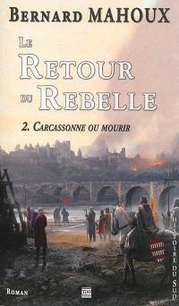 Le retour du rebelle. Volume 2, Carcassonne ou mourir