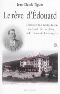 Le rêve d'Edouard : chronique de la famille Baierlé du Grand Hôtel des Rasses et de l'industrie des étrangers : 1898-1939