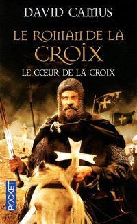Le roman de la Croix. Volume 1, Le coeur de la croix