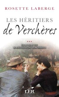 Le roman de Madeleine de Verchères. Volume 3, Les Héritiers de Verchères