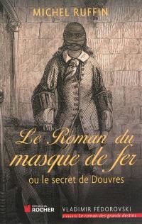Le roman du masque de fer ou Le secret de Douvres
