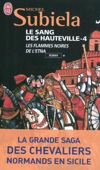 Le sang des Hauteville. Volume 4, Les flammes noires de l'Etna (1166-1194)