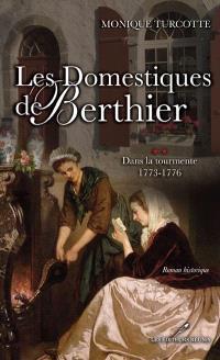 Les domestiques de Berthier. Volume 2, Dans la tourmente, 1773-1776