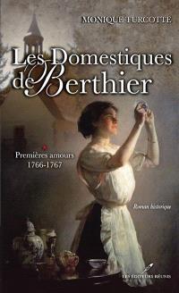 Les domestiques de Berthier. Volume 1, Premières amours: 1766-1767