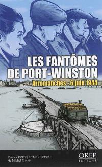 Les fantômes de Port-Winston : Arromanches, 6 juin 1944