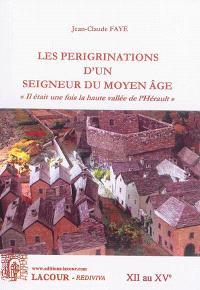 Les pérégrinations d'un seigneur du Moyen Age : il était une fois la haute vallée de l'Hérault : XII au XVe