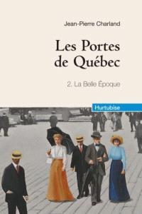 Les portes de Québec. Volume 2, La belle époque