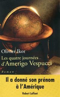 Les quatre journées d'Amerigo Vespucci : mémoires apocryphes de l'homme qui donna son nom à l'Amérique