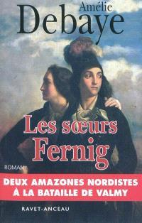 Les soeurs Fernig : l'histoire de Théophile et Félicité Fernig, héroïnes de la Révolution