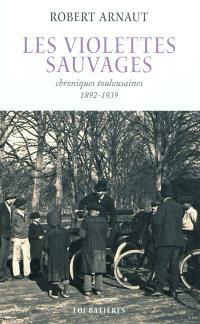 Les violettes sauvages : chroniques toulousaines (1892-1939)