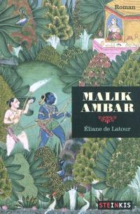 Malik Ambar : l'histoire vraie d'un esclave africain né en Abyssinie devenu roi en Inde (XVIe-XVIIe siècles), pays de la mondialisation avant l'heure