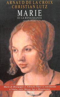 Marie ou La Renaissance (1457-1528)