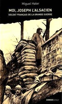 Moi, Joseph l'Alsacien, soldat de la Grande Guerre