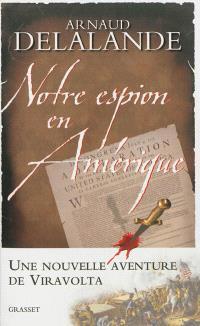Notre espion en Amérique : la véritable histoire de la naissance des Etats-Unis...