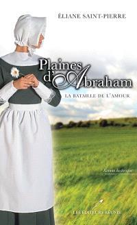 Plaines d'Abraham. Volume 1, La bataille de l'amour