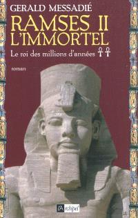 Ramsès II l'immortel. Volume 2, Le roi des millions d'années