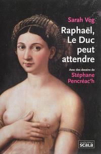 Raphaël, le duc peut attendre