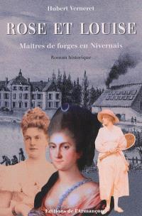 Rose et Louise : maîtres de forges en Nivernais : roman historique