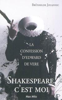 Shakespeare, c'est moi : la confession d'Edward de Vere