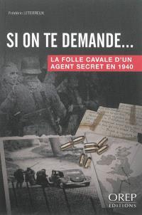 Si on te demande... : la folle cavale d'un agent secret en 1940