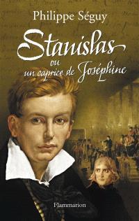 Stanislas ou Un caprice de Joséphine