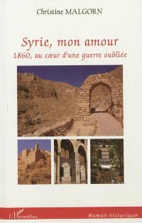 Syrie, mon amour : 1860, au coeur d'une guerre oubliée