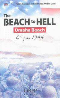 The beach to hell : Omaha Beach : 6th June 1944