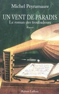Un vent de paradis : le roman des troubadours