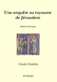 Une enquête au royaume de Jérusalem : roman historique