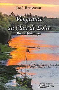 Vengeance au clair de Loire : roman historique