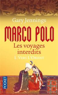 Marco Polo : les voyages interdits. Volume 1, Vers l'Orient