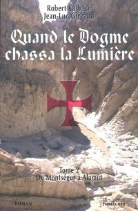 Quand le dogme chassa la lumière. Volume 2, De Montségur à Alamût