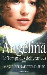 Angélina. Volume 2, Le temps des délivrances
